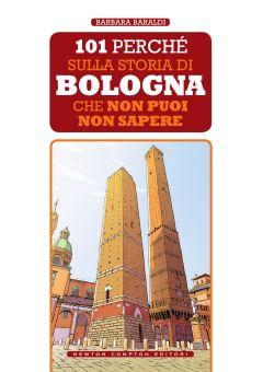 101 perché sulla storia di Bologna che non puoi non sapere