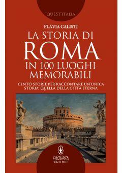 La storia di Roma in 100 luoghi memorabili