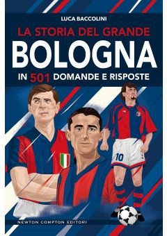 La storia del grande Bologna in 501 domande e risposte