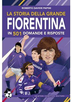 La storia della grande Fiorentina in 501 domande e risposte