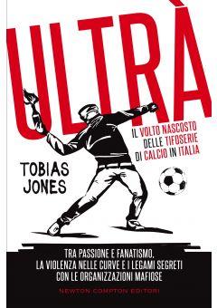Ultrà. Il volto nascosto delle tifoserie di calcio in Italia