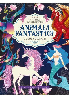 Libri antistress da colorare. Animali fantastici e come colorarli