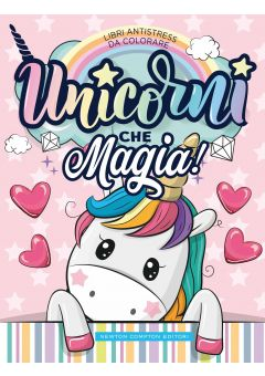 Libri antistress da colorare. Unicorni che magia!
