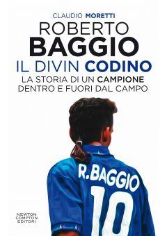 Roberto Baggio, il Divin Codino. La storia di un campione dentro e fuori dal campo