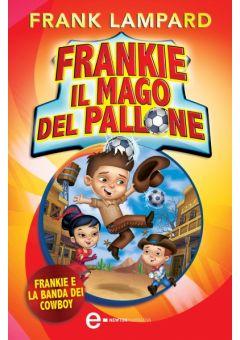 Frankie il mago del pallone. Frankie e la banda dei cowboy