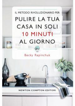 Il metodo rivoluzionario per pulire la tua casa in soli 10 minuti al giorno